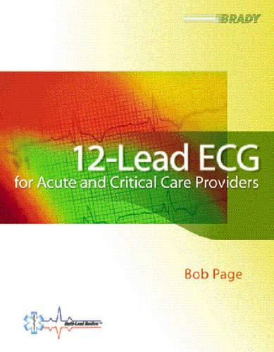 Compare Textbook Prices for 12-Lead ECG for Acute and Critical Care Providers 1 Edition ISBN 9780130224606 by Page, Bob