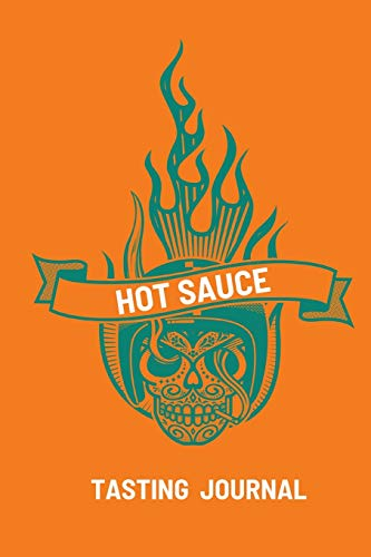 Hot Sauce Tasting Journal: Record Flavors For Spicy, Fiery Hot Sauces, Scoville Rating Tasting Notebook, Gift For Hot Sauce Lovers
