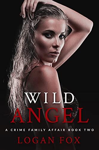 Wild Angel: A Dark Mafia Romance (A Crime Family Affair Book 2)