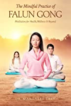The Mindful Practice of Falun Gong: Meditation for Health, Wellness, and Beyond