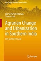 Agrarian Change and Urbanization in Southern India: City and the Peasant (India Studies in Business and Economics)