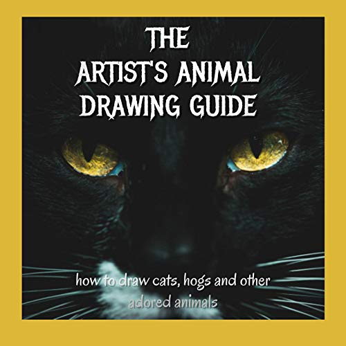 The Artist's Animal Drawing Guide: How To Drag Cats, Hogs And Other Adored Animals (English Edition)