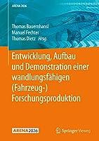 Entwicklung, Aufbau und Demonstration einer wandlungsfaehigen (Fahrzeug-) Forschungsproduktion (ARENA2036)
