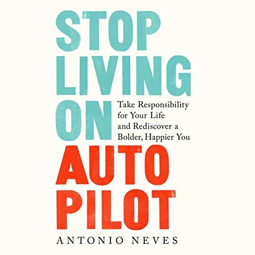 Stop Living on Autopilot Audiobook By Antonio Neves cover art