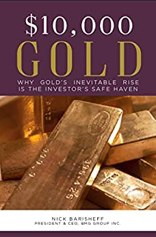 $10,000 Gold: Why Gold's Inevitable Rise Is the Investor's Safe Haven by [Nick Barisheff]