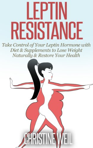 Leptin Resistance: Take Control of Your Leptin Hormone with Diet & Supplements to Lose Weight Naturally