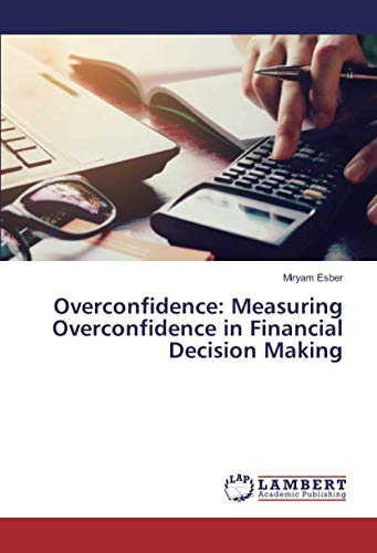 Overconfidence: Measuring Overconfidence in Financial Decision Making