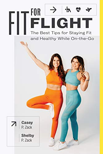 Fit for Flight: The Best Tips for Staying Fit & Healthy While On-the-Go (English Edition)