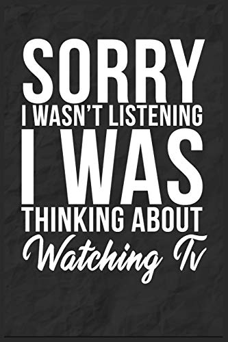 Sorry I Wasn't Listening I Was Thinking About Watching Tv: 6''x9'' Watching Tv Lined Writing Notebook Journal, 120 Pages, Best Novelty Birthday Santa ... Gift For Friends, Fathers, Boss, Coworkers.