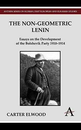[[The Non-Geometric Lenin: Essays on the Development of the Bolshevik Party 1910-1914 (Anthem Series on Russian, East European and Eurasian Studies)]] [By: Elwood, Carter] [April, 2011]