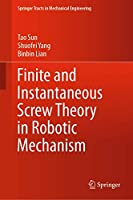 Finite and Instantaneous Screw Theory in Robotic Mechanism (Springer Tracts in Mechanical Engineering)