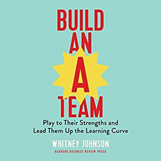Build an A-Team: Play to Their Strengths and Lead Them Up the Learning Curve                   Written by:                                                                                                                                 Whitney Johnson                               Narrated by:                                                                                                                                 Whitney Johnson                      Length: 4 hrs and 4 mins     Not rated yet     Overall 0.0