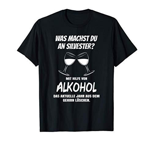 Was machst du an Silvester? Mit Alkohol mein Gehirn löschen! T-Shirt