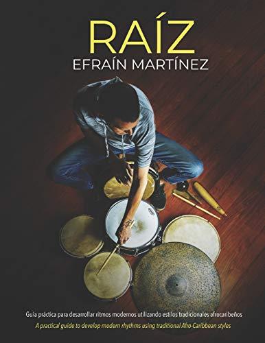 Raiz: Guía práctica para desarrollar ritmos modernos utilizando estilos tradicionales afrocaribeños. (Spanish Edition)