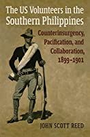 The US Volunteers in the Southern Philippines: Counterinsurgency, Pacification, and Collaboration, 1899-1901 (Modern War Studies)