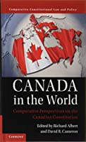 Canada in the World: Comparative Perspectives on the Canadian Constitution (Comparative Constitutional Law and Policy)