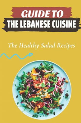Guide To The Lebanese Cuisine: The Healthy Salad Recipes: Lebanese Salad Dishes