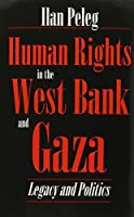 Human Rights in the West Bank and Gaza (Syracuse Studies on Peace and Conflict Resolution) by Ilan Peleg(1995-12-01)