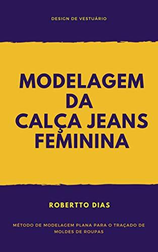 MODELAGEM DA CALÇA JEANS FEMININA: Método de modelagem plana para o traçado de moldes de roupas