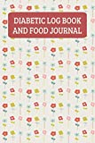 Diabetic Log Book And Food Journal: Daily Food Diary And Blood Glucose Tracker For Her - Flowers