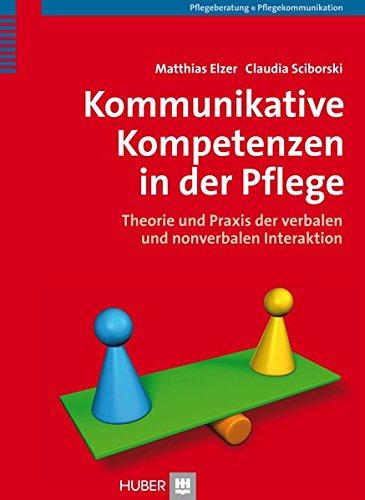 Kommunikative Kompetenzen in der Pflege. Theorie und Praxis der verbalen und non-verbalen Interaktion
