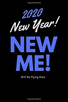 Paperback Lined Journal for New Year's Resolution 2020 : 6x9 120 Pages Lined Journal / Notebook with Black Background and Blue Funny Motivational Inspirational Text (New Year, New Me, Still No Flying Cars) Matte Finish Cover. Perfect New Year's Resolution Gift Book