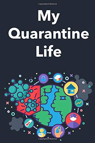 My Quarantine Life: Awesome Journal to Keep Daily notes and thoughts memories During Quarantine - Size 6x9, 110 Pages, Soft Cover, Matte-Finish