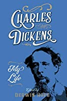 Charles Dickens: My Life