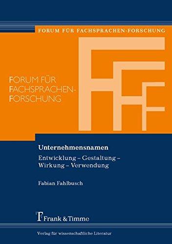 Unternehmensnamen: Entwicklung – Gestaltung – Wirkung – Verwendung (Forum für Fachsprachen-Forschung)