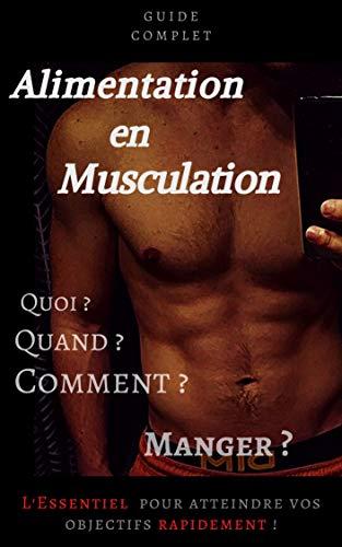 L'ESSENTIEL de L'Alimentation en Musculation  Comment perdre du poids ? Comment prendre du muscle ? (Hommes & Femmes) (French Edition)