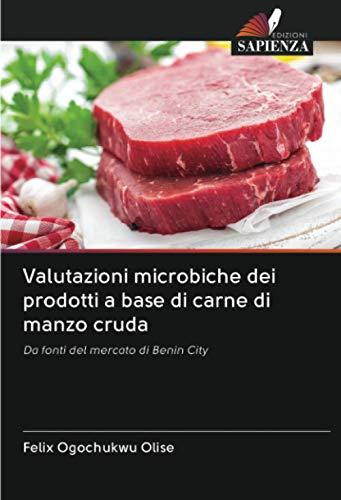 Valutazioni microbiche dei prodotti a base di carne di manzo cruda: Da fonti del mercato di Benin City