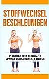 Stoffwechsel Beschleunigen: Verbrenne Fett im Schlaf & gewinne unerschöpfliche Energie (Stoffwechselkur, Band 1) - Sabrina Kersten