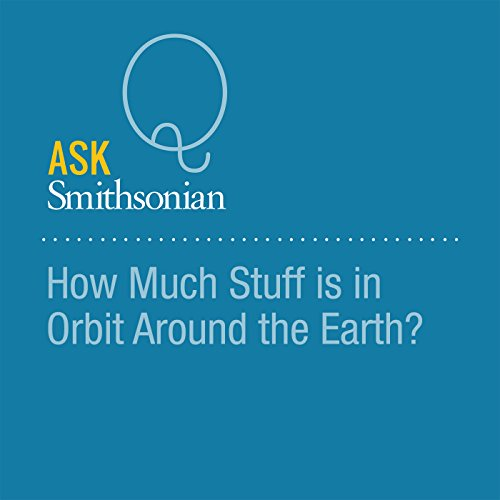 How Much Stuff is in Orbit Around the Earth? audiobook cover art