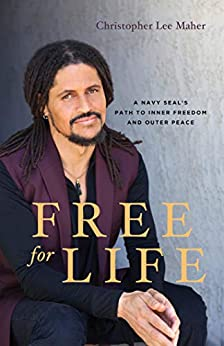 Free for Life: A Navy SEAL's Path to Inner Freedom and Outer Peace by [Christopher Lee Maher]