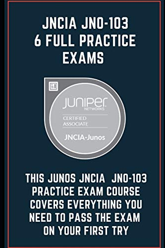 JNCIA JN0-103: 6 Full Practice Exams 2020: This Junos JNCIA JN0-103 Practice Exam Course covers EVERYTHING you need to pass the exam on your first try