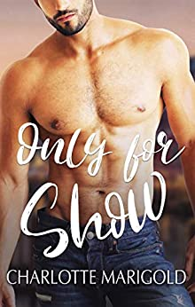 ONLY FOR SHOW (Only You Book 2) by [Charlotte Marigold]