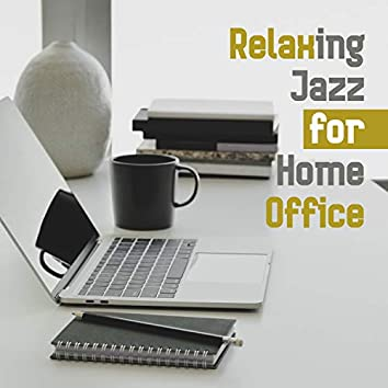 Relaxing Jazz for Home Office: Background Instrumental Concentration Music for Work and Study