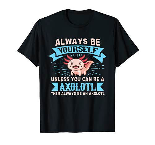 Axolotl Lover Axolotl Owner Always Be An Axolotl T-Shirt