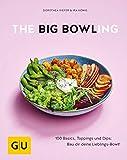 The Big Bowling: 100 Basics, Toppings und Dips: Bau dir deine Lieblings-Bowl! (GU Themenkochbuch)