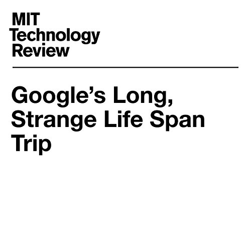 Google's Long, Strange Life Span Trip audiobook cover art