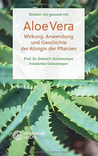 Bleiben Sie gesund mit Aloe Vera: Wirkung, Anwendung und Geschichte der Königin der Pflanzen (Heilpflanzen)