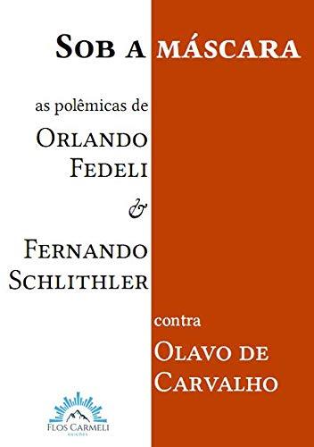 Sob a Máscara - as Polêmicas de Orlando Fedeli e Fernando Schlithler Contra Olavo de Carvalho