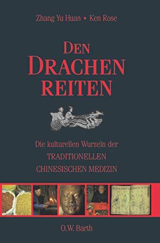 Den Drachen reiten: Die kulturellen Wurzeln der Traditionellen Chinesichen Medizin (O. W. Barth im Scherz Verlag)