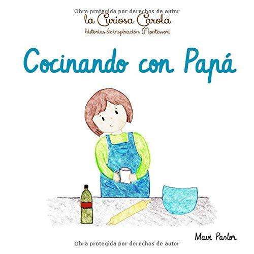 Cocinando con Papá (La Curiosa Carola - Historias de inspiración montessori)