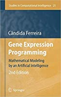 Gene Expression Programming: Mathematical Modeling by an Artificial Intelligence, 2nd Edition (Studies in Computational Intelligence, Volume 21) [Special Indian Edition - Reprint Year: 2020]