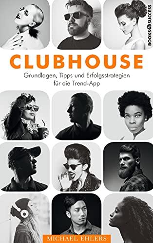 Clubhouse: Grundlagen, Tips und Erfolgsstrategien für die Trend-App
