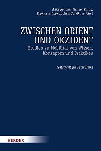 Zwischen Orient und Okzident: Studien zu Mobilität von Wissen, Konzepten und Praktiken. Festschrift für Peter Heine