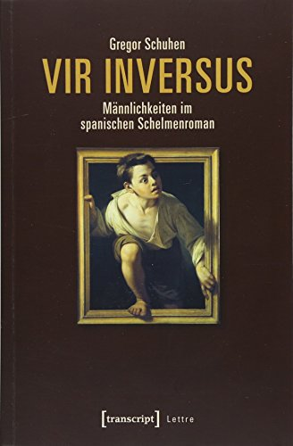 Vir inversus - Männlichkeiten im spanischen Schelmenroman (Lettre)