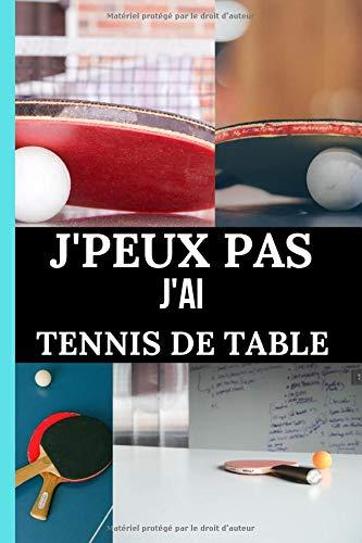 J'peux pas j'ai tennis de table: Carnet de tennis de table pour sportive passionnée  Carnet de haute qualité   Magnifique design  carnet facile à remplir   100 pages format (15 X 23 cm)