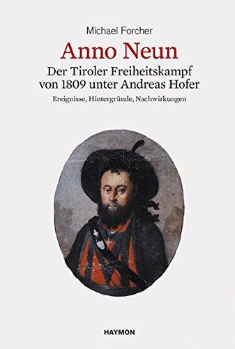 Anno Neun. Der Freiheitskampf von 1809 unter Andreas Hofer. Ereignisse, Hintergründe, Nachwirkungen